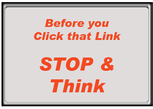 picture of sign saying: Before you click that link, Stop and Think